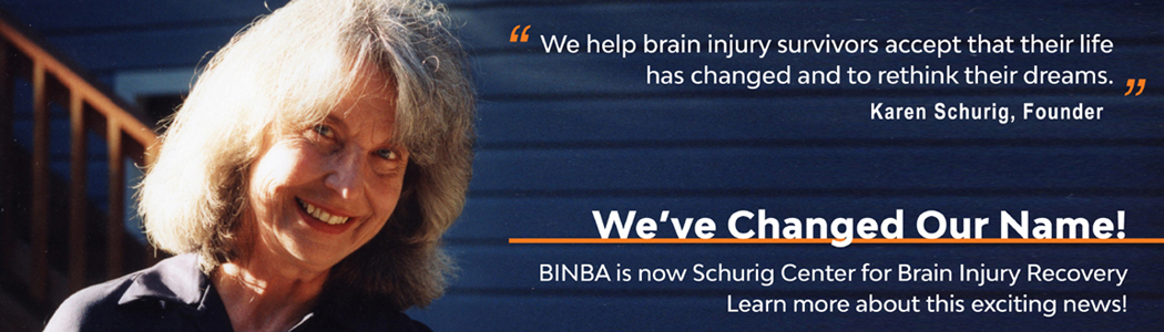 BINBA is Now...Schurig Center for Brain Injury Recovery